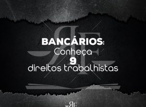 Bancários – Conheça nove direitos trabalhistas