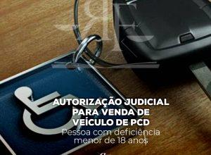 AUTORIZAÇÃO JUDICIAL PARA VENDA DE VEÍCULO DE PCD Pessoa com deficiência menor de 18 anos.