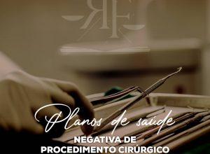 Planos de Saúde – negativa de procedimento cirúrgico